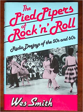 The Pied Pipers of Rock 'N' Roll: Radio Deejays of the 50s and 60s