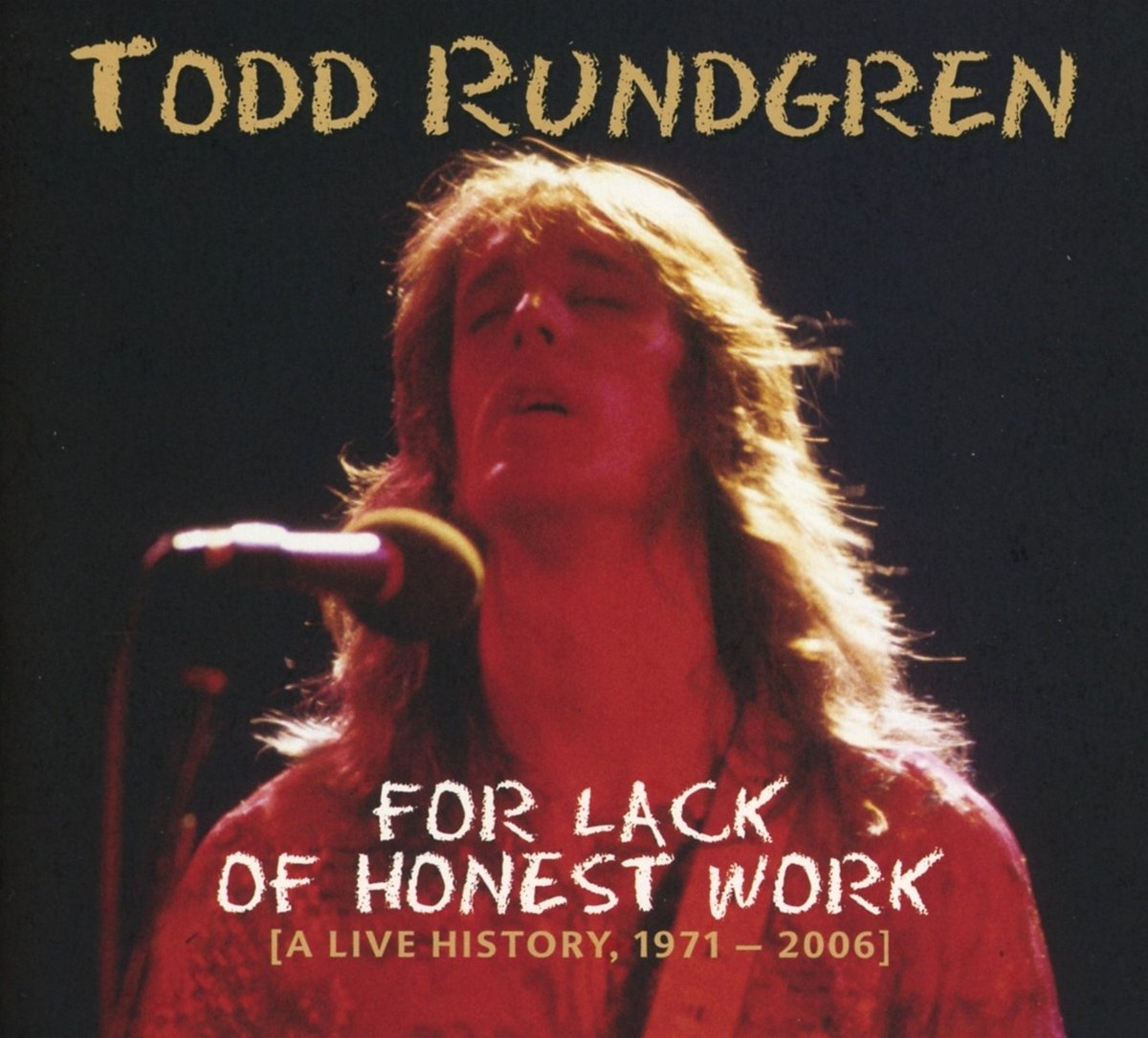 For Lack Of Honest Work [A Live History, 1971 - 2006]