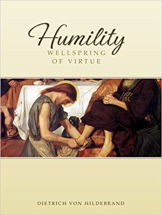 Humility: Wellspring of Virtue written by Dietrich von Hildebrand