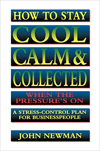 How to Stay Cool, Calm and Collected: A Stress-Control Plan for Business People