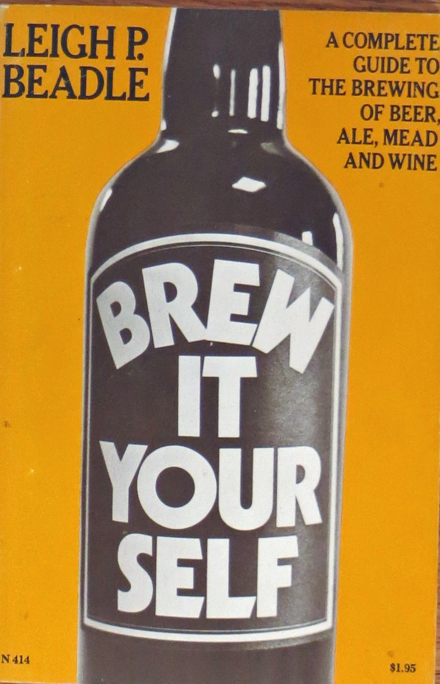 Brew It Yourself: A Complete Guide to the Brewing of Beer, Ale, Mead and Wine, Leigh P. Beadle