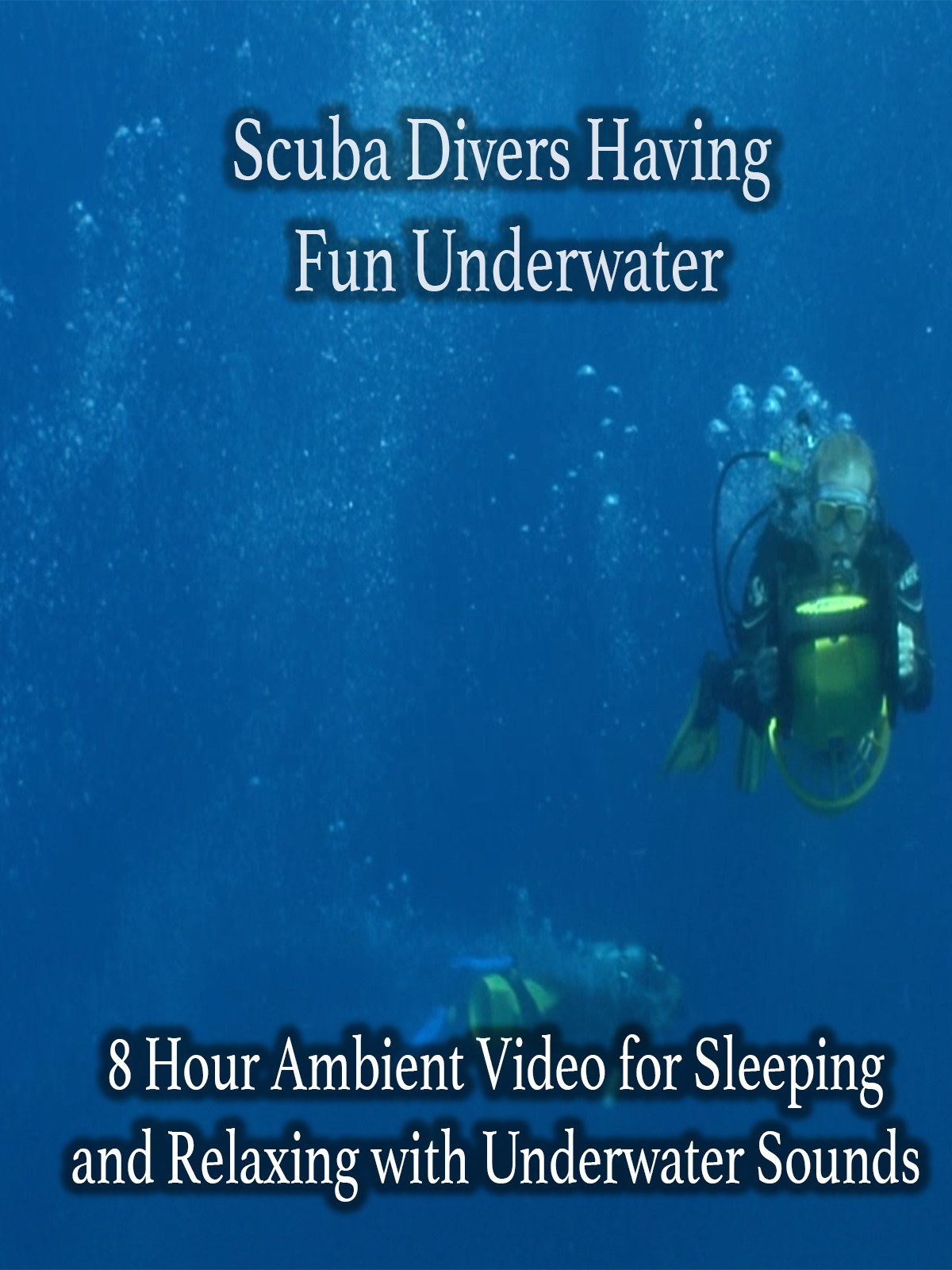 Scuba Divers Having Fun Underwater 8 Hour Ambient Video for Sleeping and Relaxing with Underwater Sounds