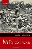 The Medical War: British Military Medicine in the First World War (0199575827) by Harrison, Mark