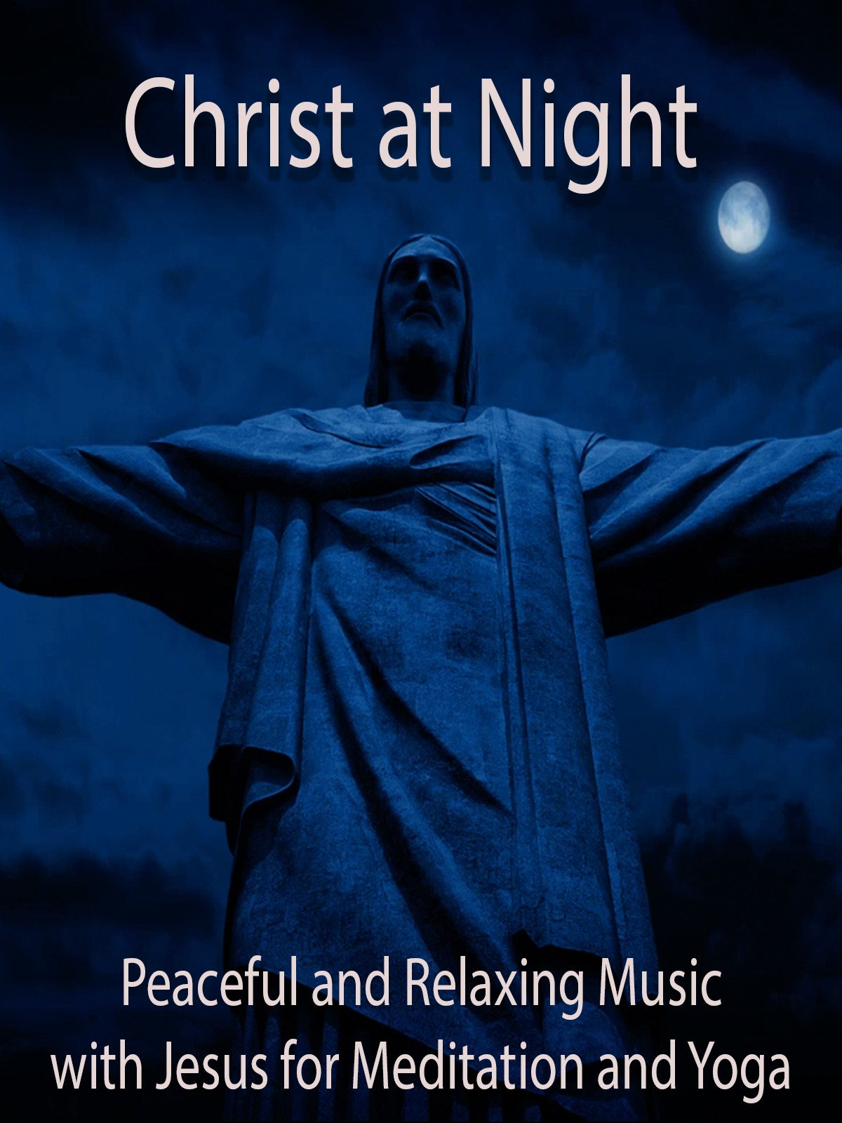 Christ at Night Peaceful and Relaxing Music with Jesus for Meditation and Yoga