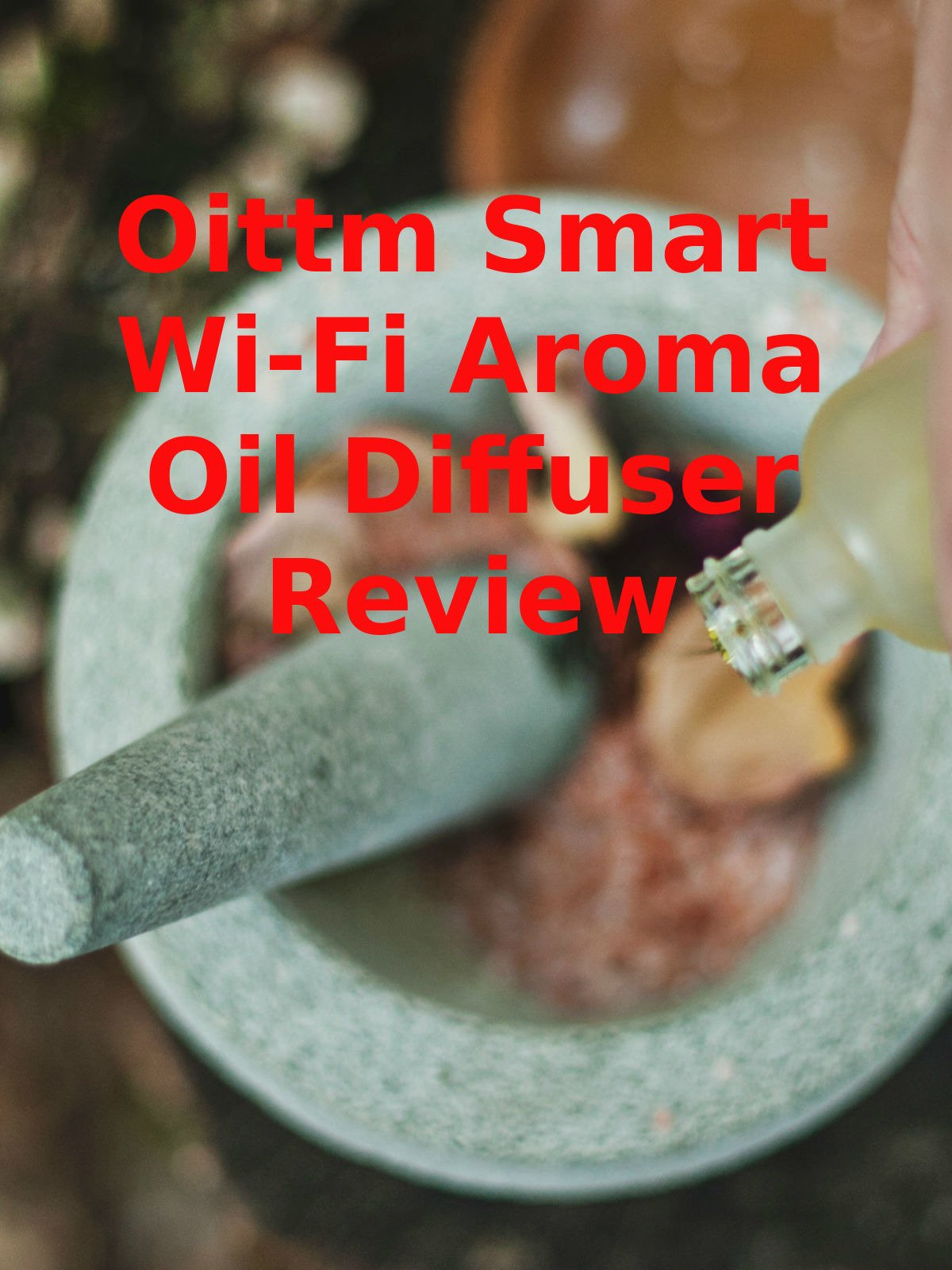 Review: Oittm Smart Wi-Fi Aroma Oil Diffuser Review