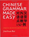 Chinese Grammar Made Easy: A Practica...