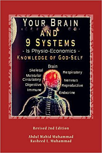 Your Brain and 9 Systems: Equal the Physio-Economics of God Divine Knowledge of God-Self (vol. one) written by Abdul Wahid Muhammad