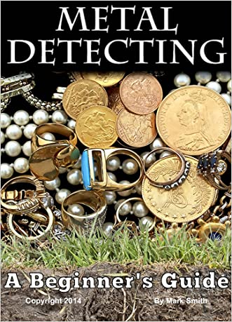 Metal Detecting: A Beginner's Guide to Mastering the Greatest Hobby In the World