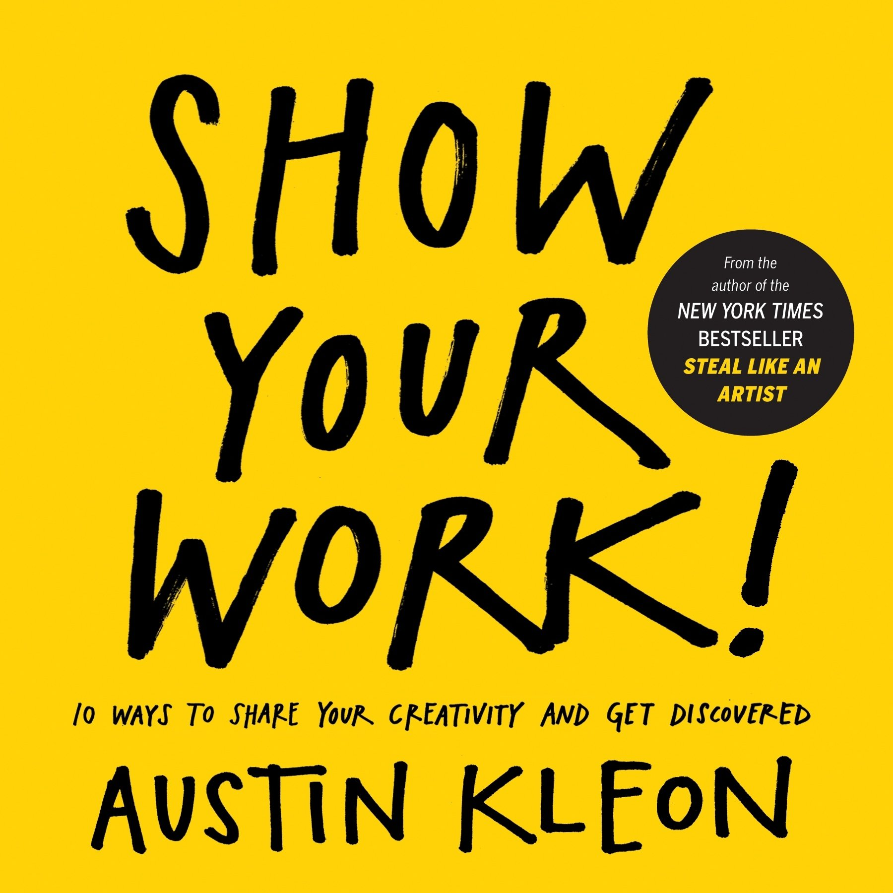 Show Your Work!: 10 Ways to Share Your Creativity and Get Discovered ISBN-13 9780761178972