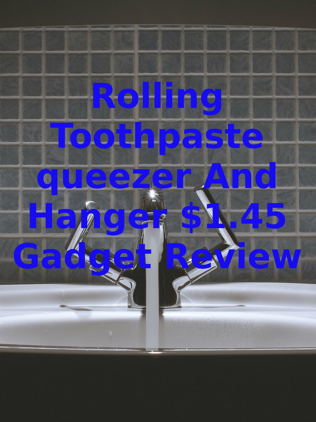 Review: Rolling Toothpaste Squeezer And Hanger $1.45 Gadget Review