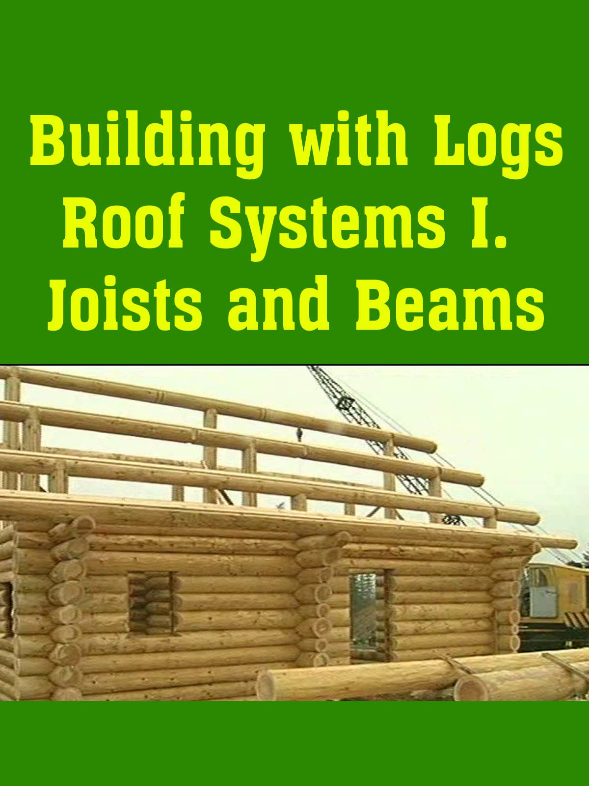 Building with Logs Roof Systems I Joists and Beams