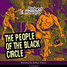 The People of the Black Circle Audiobook by Robert E. Howard Narrated by Arthur Vincet