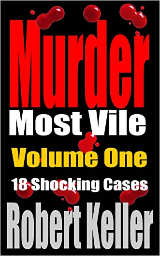 Murder Most Vile Volume 1: 18 Shocking True Crime Murder Cases (True Crime Murder Books)