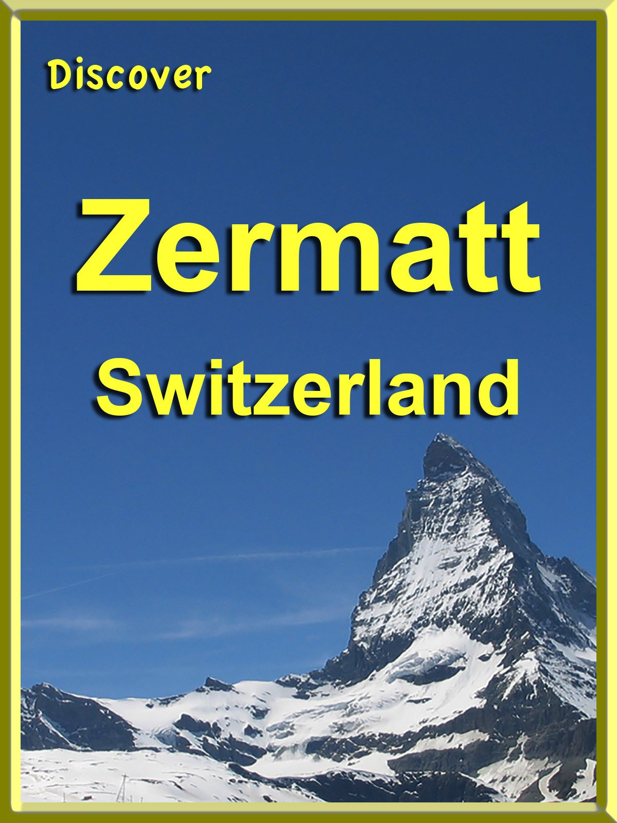 Discover Zermatt, Switzerland