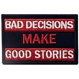 Bad Decisions Make Good Stories Tactical Patch Embroidered Morale Applique Fastener Hook & Loop Emblem (Color: Bad Decisions)