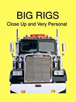 Big Rigs...Close Up and Very Personal