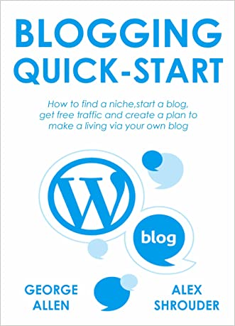 BLOGGING QUICK START (2016 Version): How to find a niche,start a blog, get free traffic and create a plan to make a living via your own blog