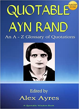 QUOTABLE AYN RAND: An A to Z Glossary of Quotations from Ayn Rand