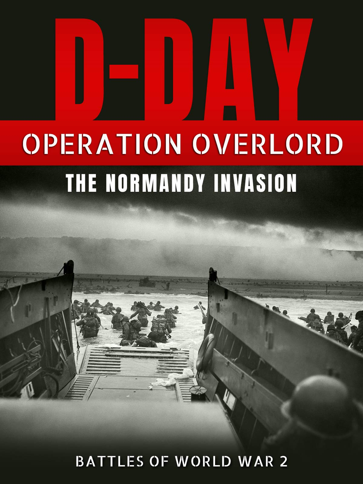 D-Day: Operation Overlord - The Normandy Invasion (Battles of World War 2)