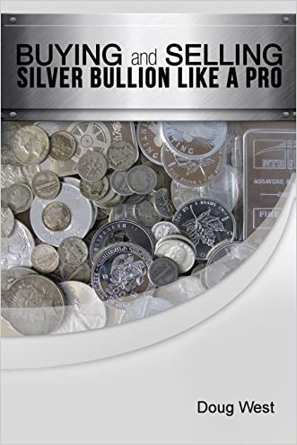 Buying and Selling Silver Bullion Like a Pro written by Doug West