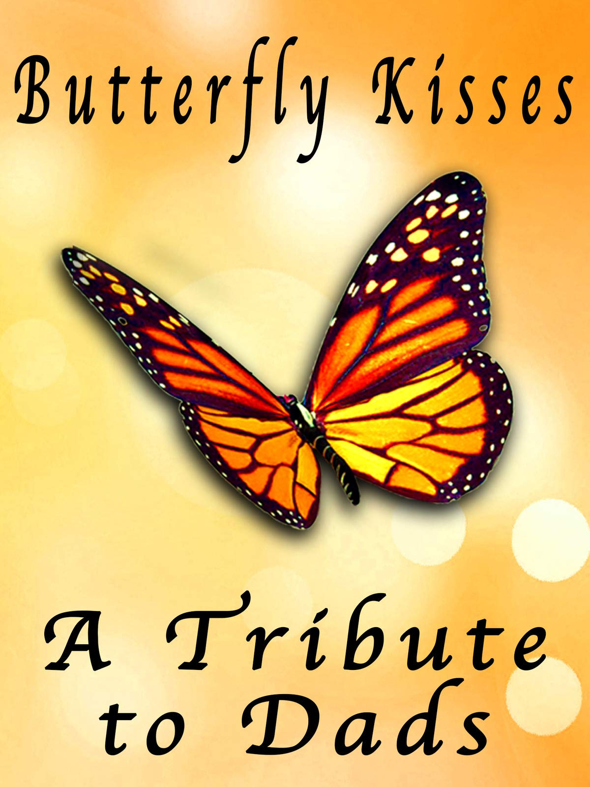 Butterfly Kisses - A Tribute to Dads