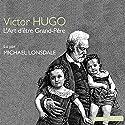 L'art d'être grand-père Hörbuch von Victor Hugo Gesprochen von: Michaël Lonsdale