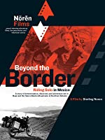 Beyond the Border - Riding Solo in Mexico