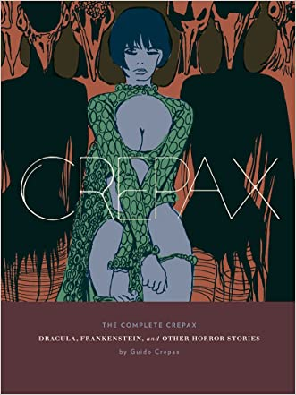The Complete Crepax: Dracula, Frankenstein, And Other Horror Stories (The Complete Crepax) written by Guido Crepax