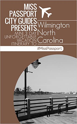 Wilmington NC Travel Guide - (3-Day Budget Itinerary): Miss Passport City Guides Presents Mini 3 Day Unforgettable Vacation Itinerary to Wilmington North ... (Miss Passport Travel Guides Book 29)