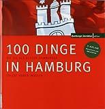 Einhundert Dinge in Hamburg: Die Sie als echter Hamburger erlebt haben müssen.