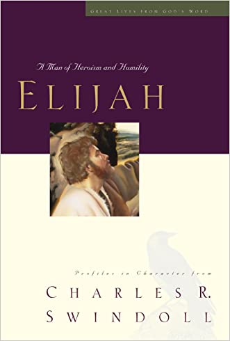 Elijah: A Man of Heroism and Humility (Great Lives Series Book 5)