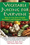 Vegetable Juicing for Everyone: How t...