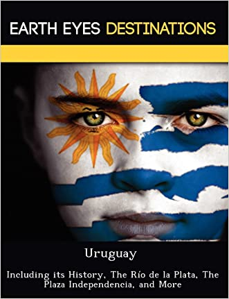 Uruguay: Including its History, The Río de la Plata, The Plaza Independencia, and More
