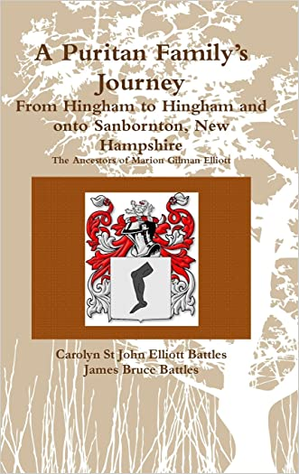 A Puritan Family's Journey: From Hingham to Hingham and Onto Sanbornton, New Hampshire the Ancestors of Marion Gilman Elliott