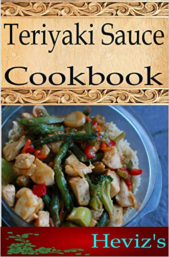 Teriyaki Sauce 101. Delicious, Nutritious, Low Budget, Mouth Watering Teriyaki Sauce Cookbook