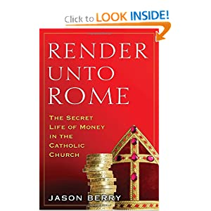 Render Unto Rome: The Secret Life of Money in the Catholic Church by Jason Berry