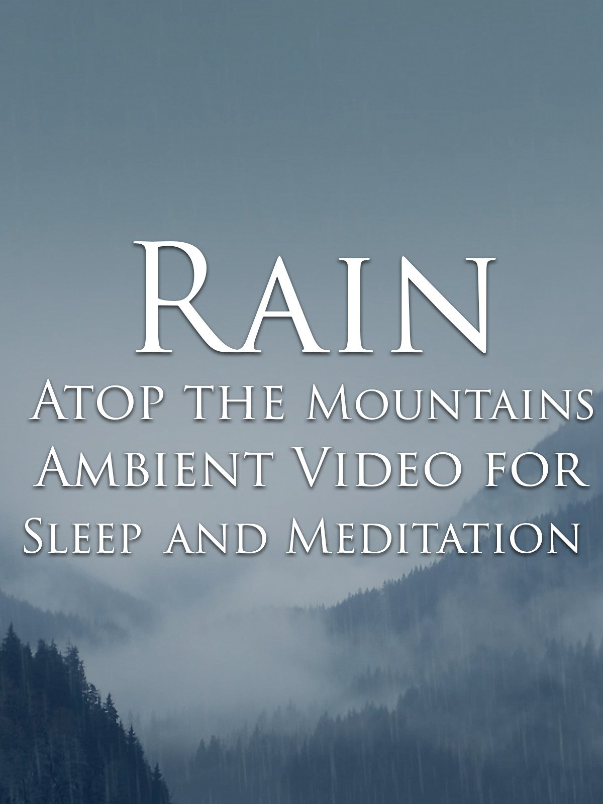 Rain Atop the Mountains Ambient Video for Sleep and Meditation