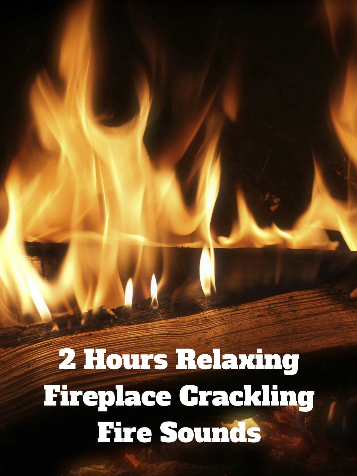 2 Hours Relaxing Fireplace Crackling Fire Sounds
