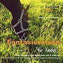 Fantasiereisen für Kinder Hörbuch von Annegret Hartmann Gesprochen von: Annegret Hartmann