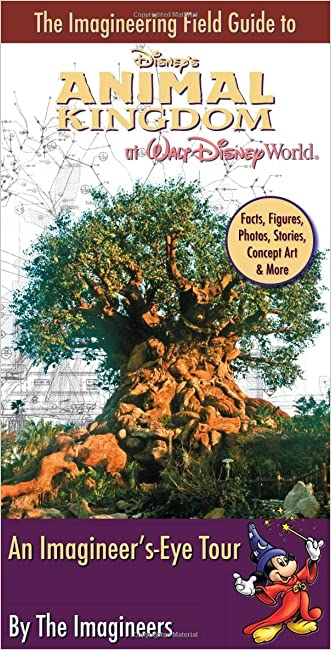 The Imagineering Field Guide to Disney's Animal Kingdom at Walt Disney World written by Disney Editions