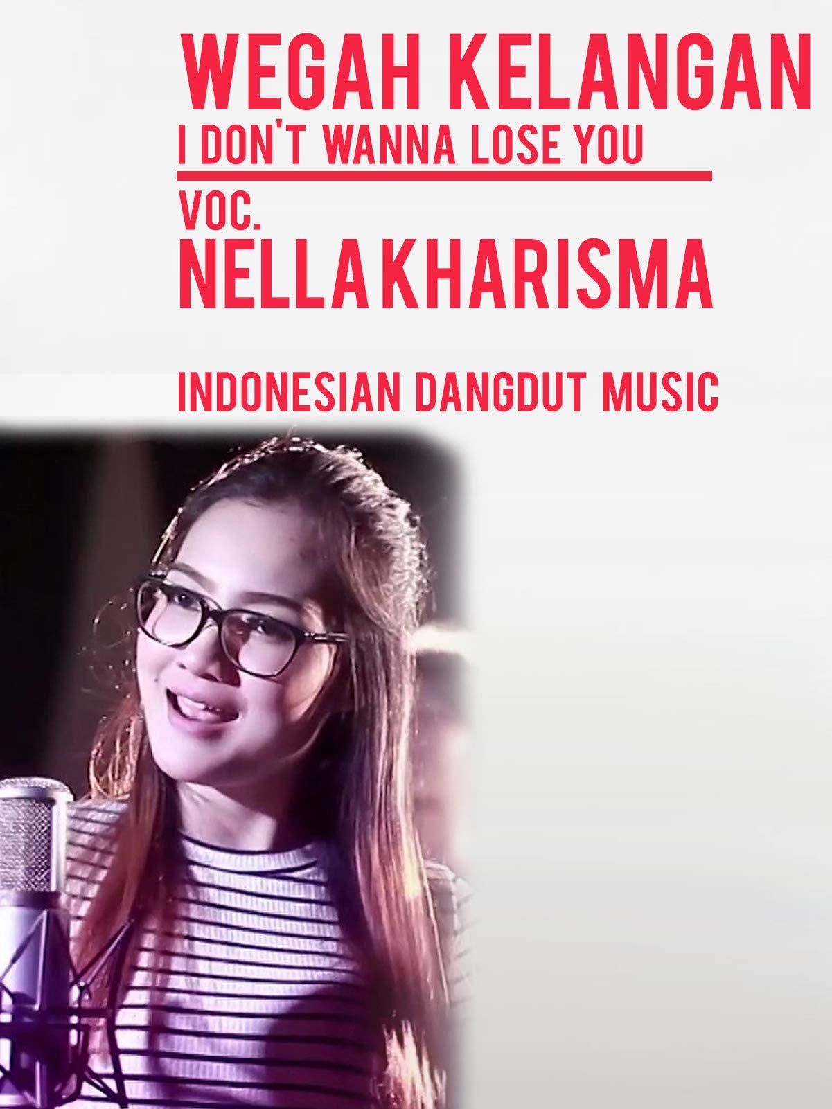 Wegah Kelangan (I Don't Wanna Lose You) - Nella Kharisma