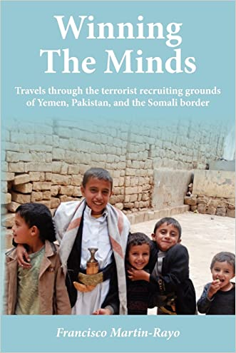Winning The Minds: Travels through the terrorist recruiting grounds of Yemen, Pakistan, and the Somali border