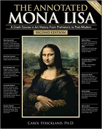 The Annotated Mona Lisa: A Crash Course in Art History from Prehistoric to Post-Modern written by Carol Strickland
