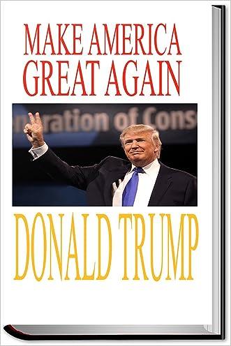 Donald Trump: Make America Great Again: Donald Trump on Primaries, Illegal Immigrants, Terrorism, Hillary Clinton, Ben Carson, and Jeb Bush;