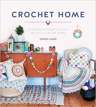 Crochet Home: Over 30 Crochet Patterns for Your Handmade Life