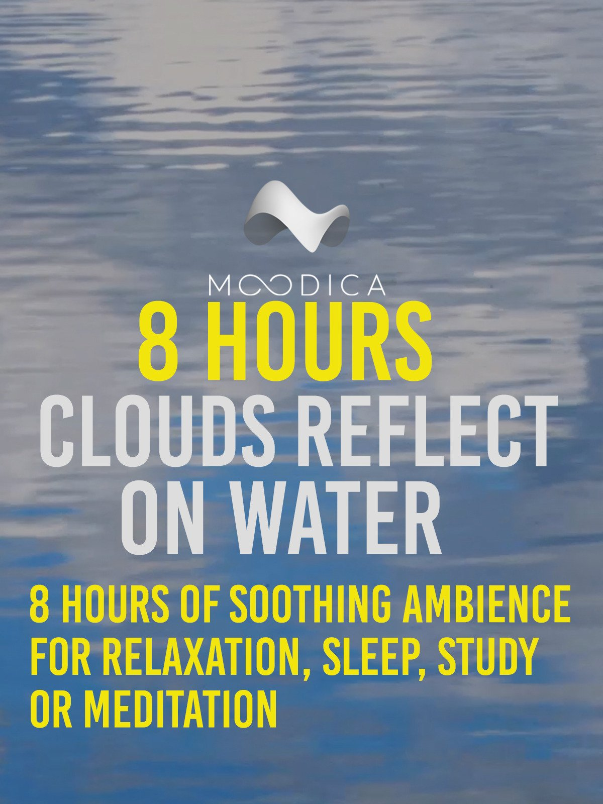 8 Hours: Clouds Reflect On Water: 8 Hours of Soothing Ambience for Relaxation, Sleep, Study or Meditation