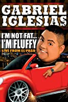 Gabriel Iglesias...I'm Not Fat, I'm Fluffy