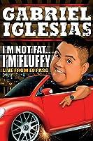 Gabriel Iglesias...I'm Not Fat, I'm Fluffy