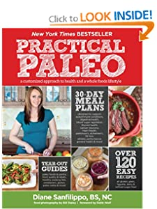 Practical Paleo: A Customized Approach to Health and a Whole-Foods Lifestyle [Paperback] — by Diane Sanfilippo (Author), Bill Staley (Photographer), Robb Wolf (Foreword)