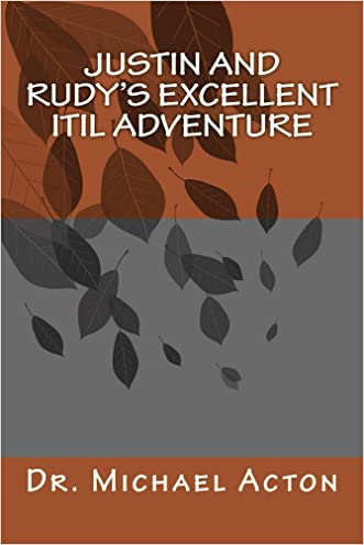 Justin and Rudy's Excellent ITIL Adventure written by Michael Acton